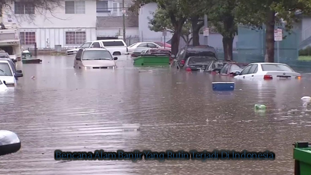 Bencana Alam Banjir Yang Rutin Terjadi Di Indonesia