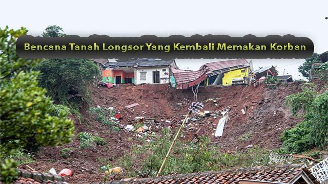 Bencana Tanah Longsor Yang Kembali Memakan Korban