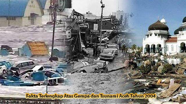 Fakta Terlengkap Atas Gempa dan Tsunami Aceh Tahun 2004